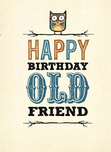 Happy Birthday Old Friend Images Google Search Happy Birthday Old Friend Birthday Quotes Funny Birthday Greetings Funny