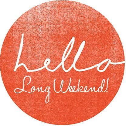 Hello Long Weekend Weekend Quotes Long Weekend