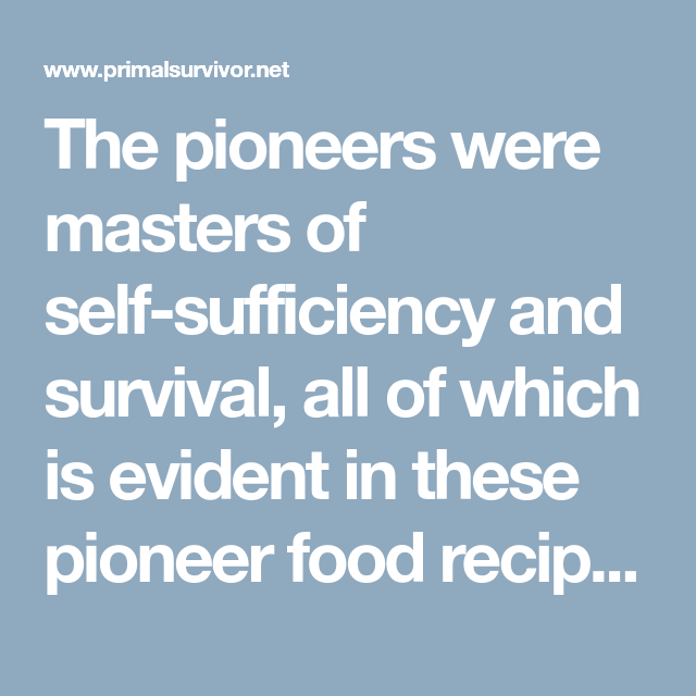 22 Pioneer Foods We Will All Be Eating Again After Doomsday Pioneer Foods Food Survival Food