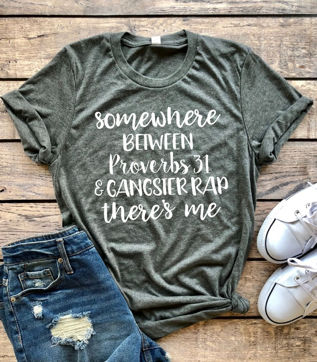 49a1c7b2 Somewhere between proverbs 31 & gangster rap there's me (crewneck), somewhere  between proverbs 31 and tupac there's me shirt, funny shirt, funny wife  shirt, ...