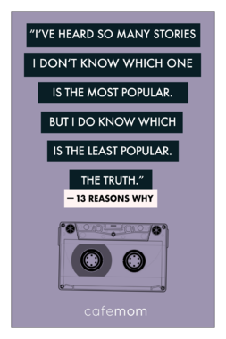Both teens and adults sometimes latch onto rumors and run with them because they're usually more scintillating than the truth. But when they're at the expense of others, it's best to just shut them down. Quote from the Netflix series '13 Reasons Why.'