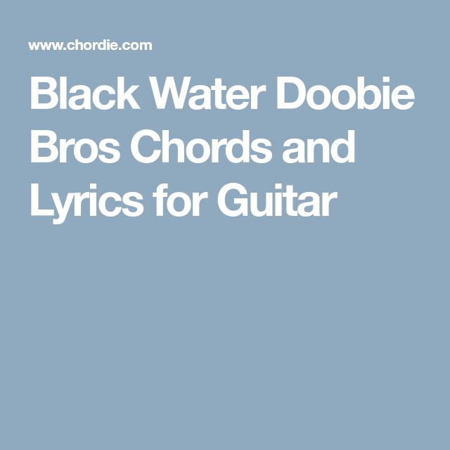 Black Water Doobie Bros Chords And Lyrics For Guitar Music