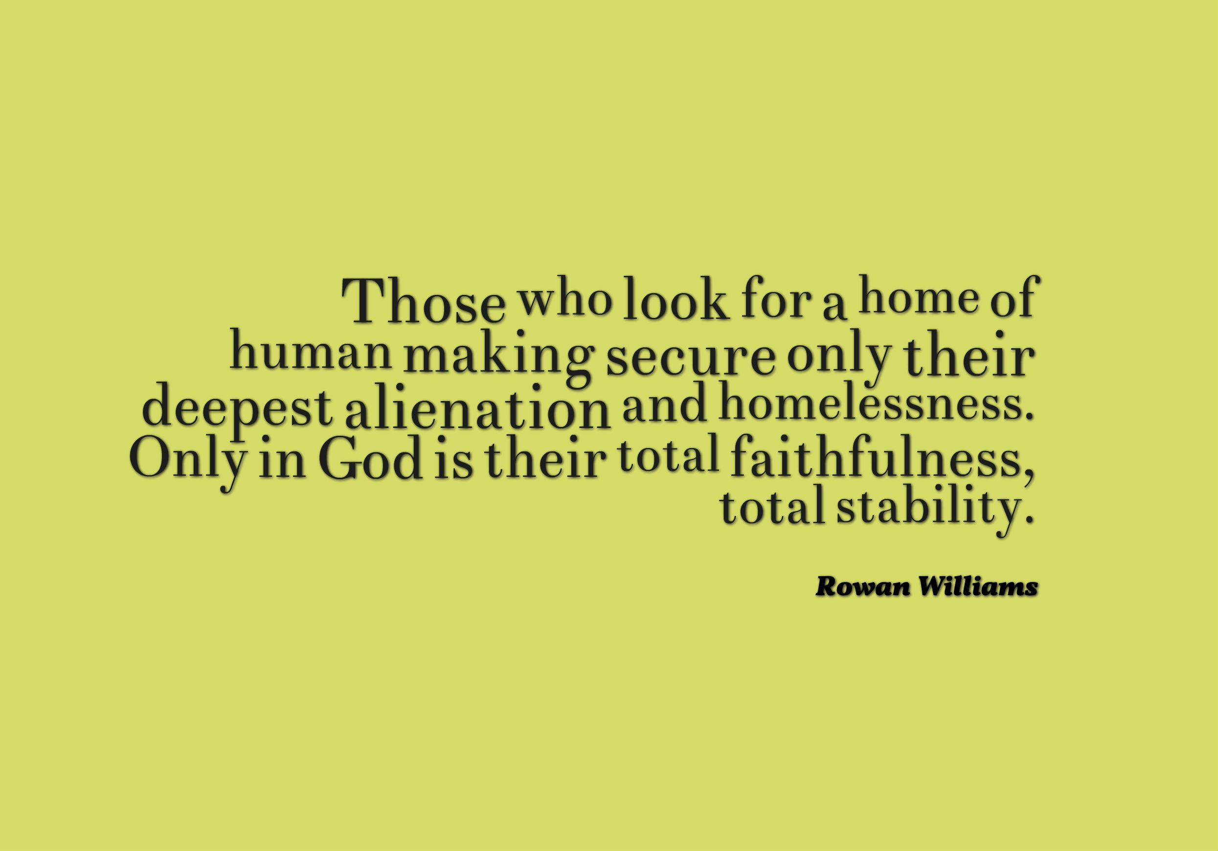 Quotes About Homelessness Those Who Look For A Home Of Human Making Secure Only Their