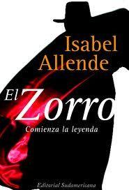 El Zorro: Comienza la leyenda es una biografía ficticia de 2005 y la primera historia de los orígenes del héroe El Zorro, escrita por la autora chilena, Isabel Allende. Es una precuela a los eventos de la historia original del Zorro.