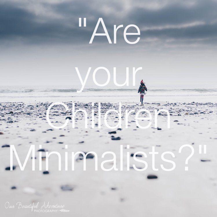 """Are Your Children Minimalists?"" Minimalism With Children"