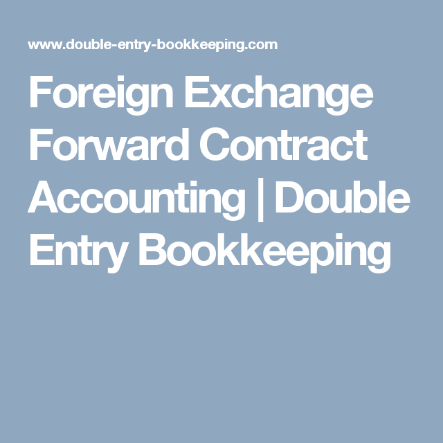 Foreign Exchange Forward Contract Accounting  Double Entry