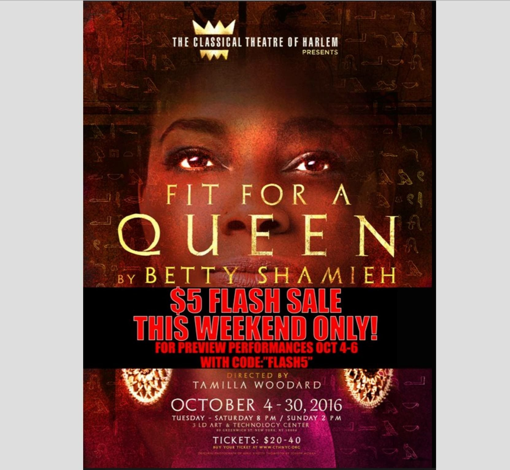 """FLASH SALE! This Weekend Only!  #CTHQueen $5 Preview Tickets (Oct 4-6) to CTH's Fit For A Queen by Betty Shamieh, playing at 3LD Art & Technology Center + 3-Legged Dog Media & Theater.  USE Discount Code: """"FLASH5"""" Tickets available now through 10/31!  www.cthnyc.org"""