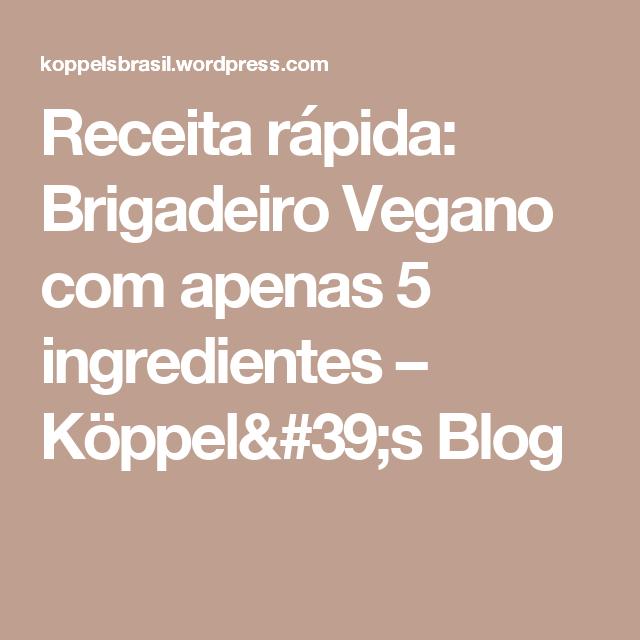 Receita rápida: Brigadeiro Vegano com apenas 5 ingredientes – Köppel's Blog