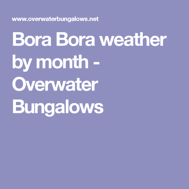 Vanuatu Water Bungalows: Bora Bora Weather By Month - Overwater Bungalows