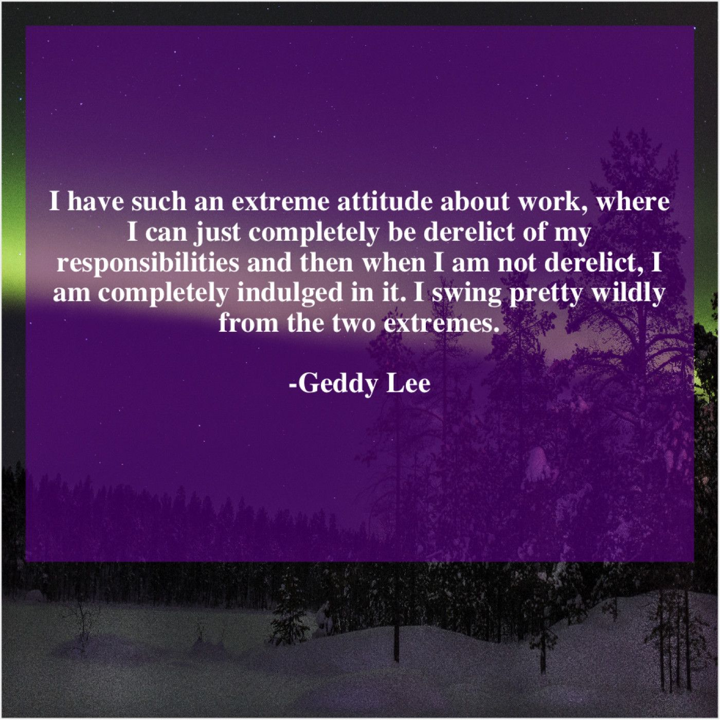 Geddy Lee I Have Such An Extreme Daily Inspiration Quotes Geddy Lee Quotes And Notes