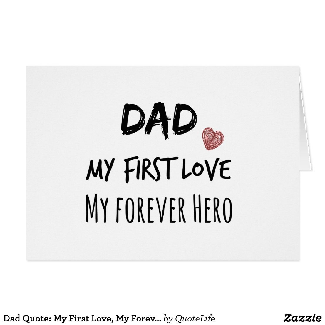 Dad Quote: My First Love, My Forever Hero Card  Zazzle.com in