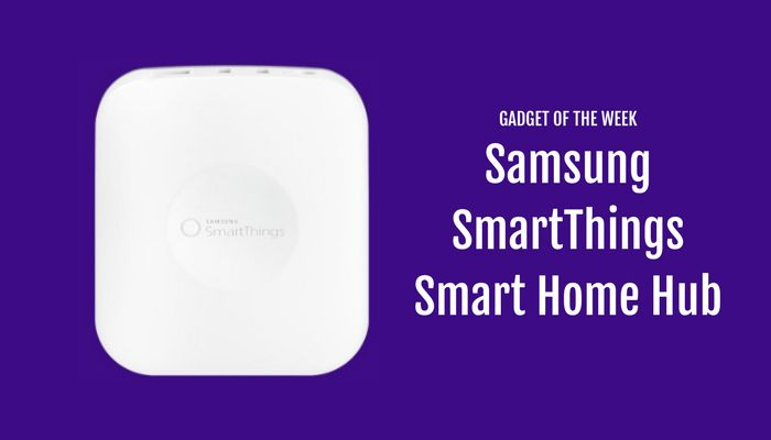 Gadget of the Week Samsung SmartThings Smart Home Hub
