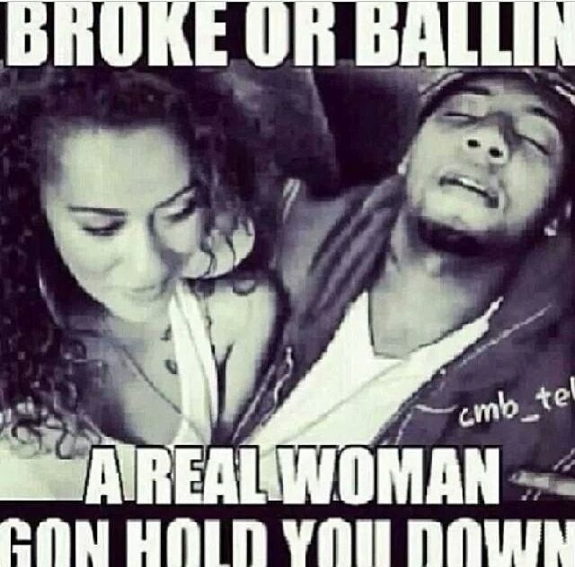 Broke Or Ballin A Real Woman Gonna Hold U Down Ride Or Die Bonnie And Clyde Quotes Die Quotes Life Quotes