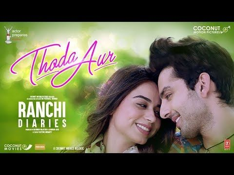 Ranchi Diaries Thoda Aur Video Arijit Singh Palak M Jeet G Manoj M Soundarya S Himansh Youtube Love Songs Hindi New Romantic Songs Song Hindi
