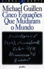 Cinco Equacoes Que Mudaram O Mundo De Michael Guillen Sugestoes