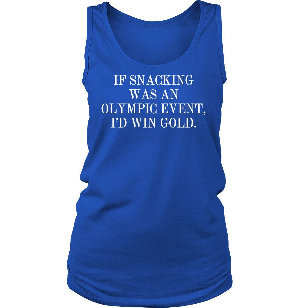 IF SNACKING WAS AN OLYMPIC EVENT, I'D WIN GOLD. Crew/Tank/Tee