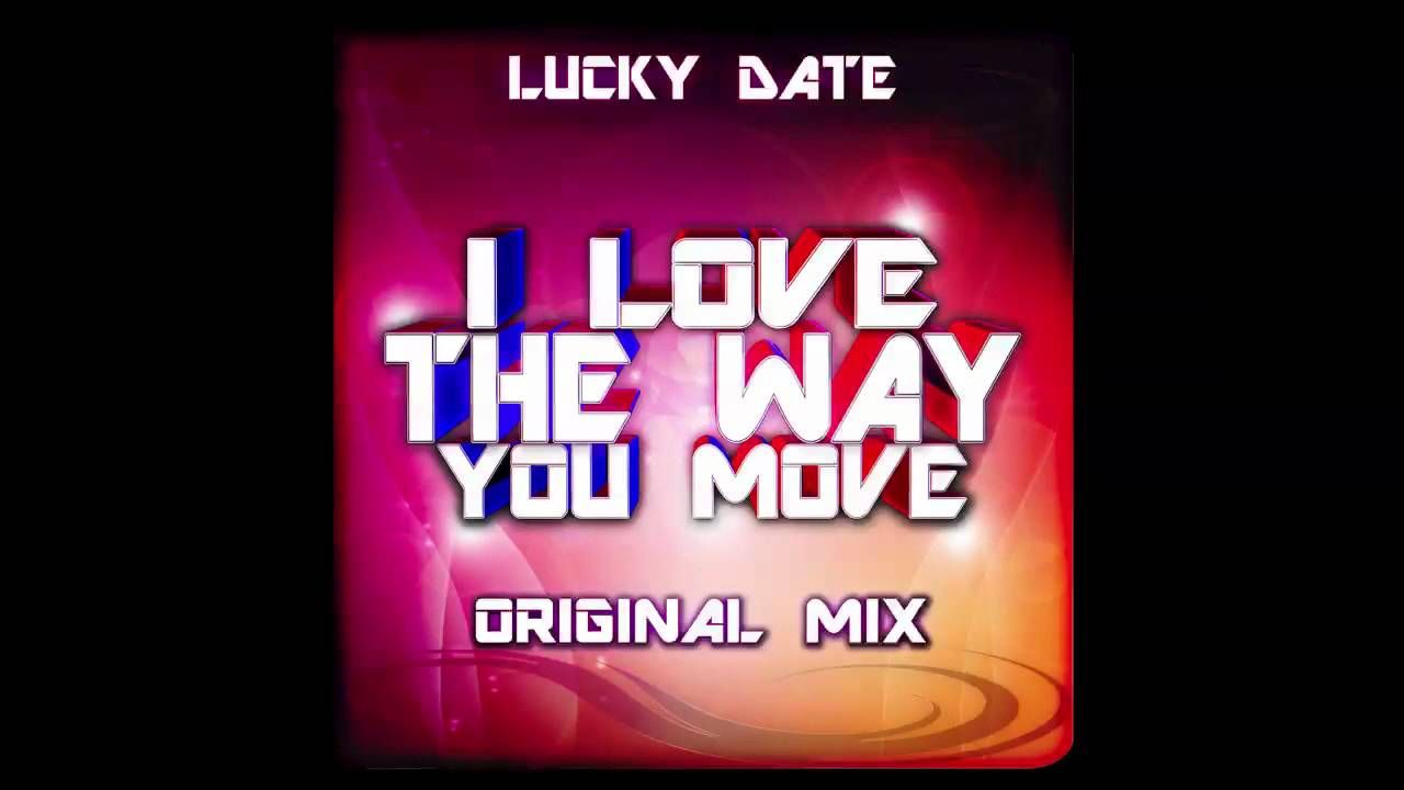 Lucky Date - I Love The Way You Move (Original Mix) FREE DOWNLOAD!
