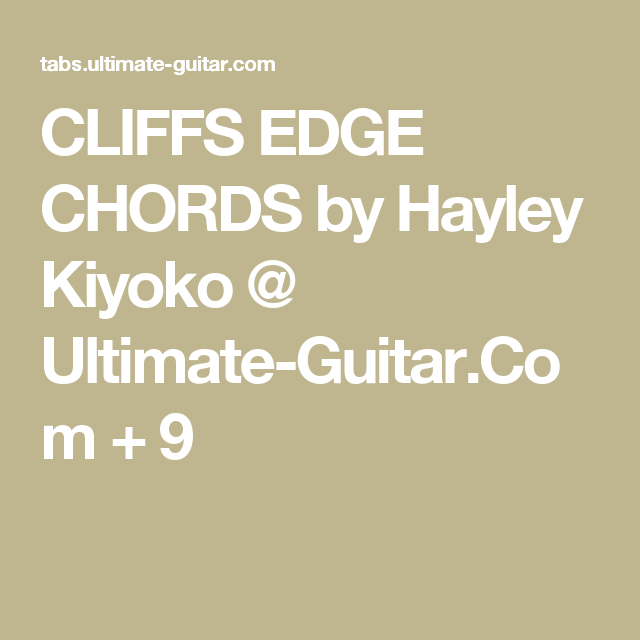 Cliffs Edge Chords By Hayley Kiyoko Ultimate Guitar Com 9 Ukulele Songs In My Life Chords