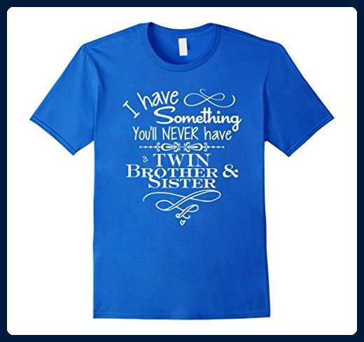 Mens I Have Something Youll Never Twin Brother Sister Shirt 2XL Royal Blue