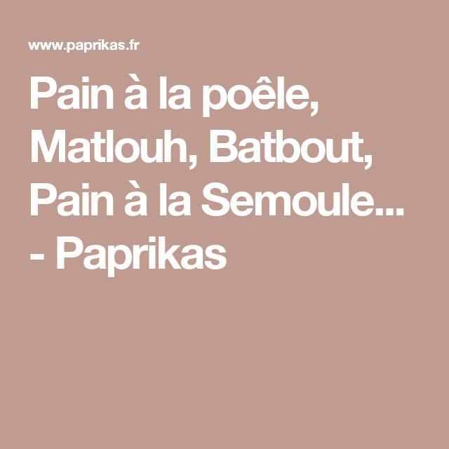 Pain à la poêle, Matlouh, Batbout, Pain à la Semoule... - Paprikas