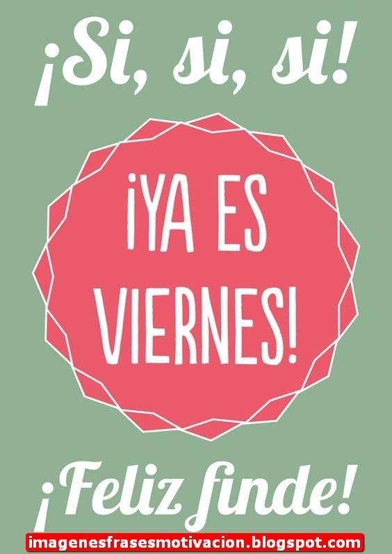 Ya es Viernes (Frases para los viernes) | Feliz viernes frases ...