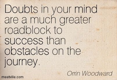 orrin woodward quotes | Orrin Woodward : Doubts in your mind are a much greater roadblock to ...