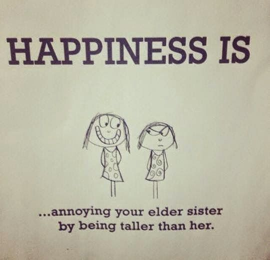 Happiness Is Annoying Your Elder Sister By Being Taller Than Her Suck3r Punch Sister Quotes Funny Little Sister Quotes Sister Quotes