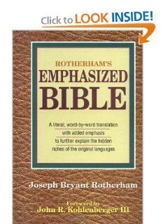 Rotherham's Emphasized Bible by Joseph Bryant Rotherham. $32.98. Publisher: Kregel Classics; 1st Edition? edition (June 30, 1959). 1208 pages. Publication: June 30, 1959. (Double-column pages; foreword by John R. Kohlenberger III) A literal translation of the original text with symbols that allow the non-reader of Greek and Hebrew to discover the force and intent of the original.                                                         Show more                               ...