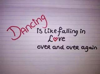Dancing is like falling in love over and over again