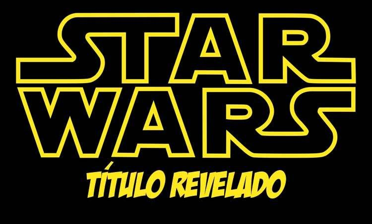 Star Wars: Episodio VII ya tiene titulo final oficial