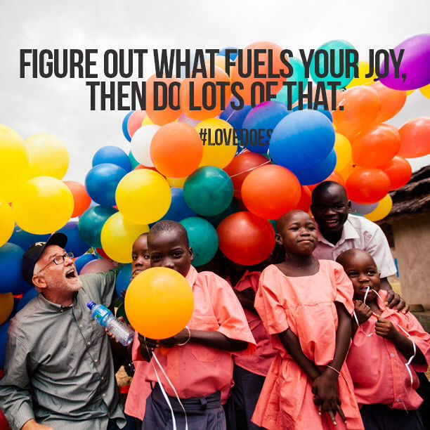 """Figure out what fuels your joy, then do lots of that"" - Bob Goff #LoveDoes"