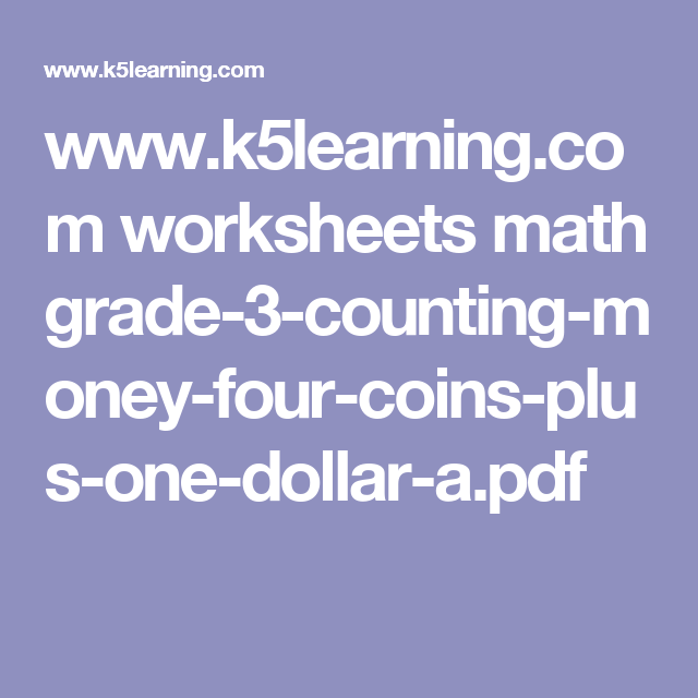 www.k5learning.com worksheets math grade-3-counting-money-four-coins-plus-one-dollar-a.pdf