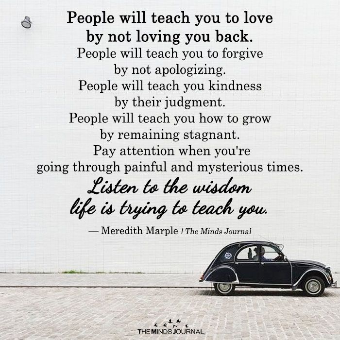 People Will Teach You To Love By Not Loving You Back Wisdom Quotes Life Life Quotes Deep Life Quotes