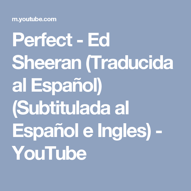 Perfect Ed Sheeran Traducida Al Español Subtitulada Al Español E Ingles Youtube Traducir Al Espanol Ed Sheeran Youtube