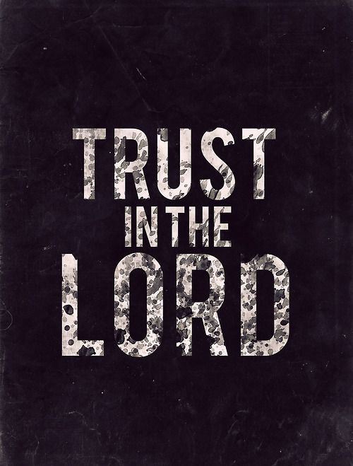 Proverbs 3:5-6  Trust in the Lord with all your heart, And lean not on your own understanding; In all your ways acknowledge Him, And He shall direct your paths.