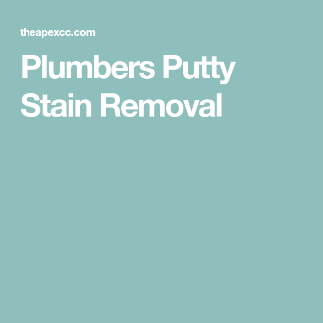 Plumbers Putty Stain Removal