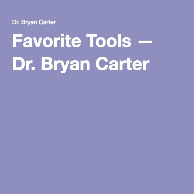 Favorite Tools — Dr. Bryan Carter