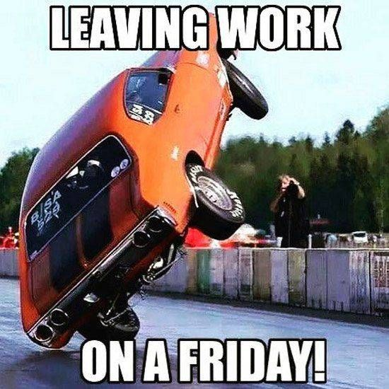 Leaving Work On Friday Like Guess What Day It Is Funny