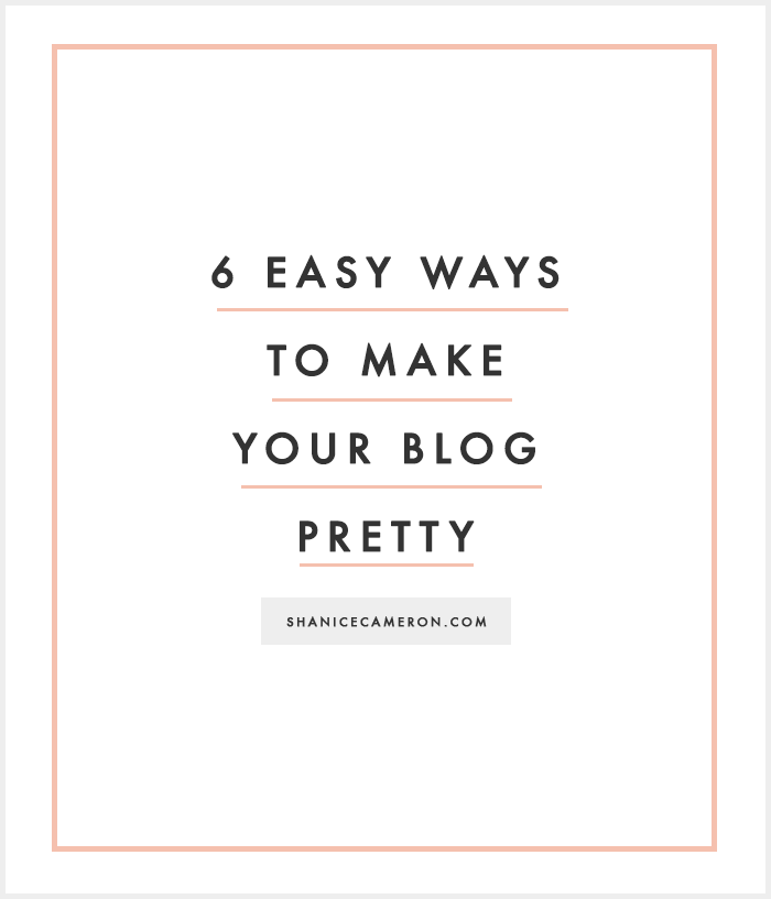 6 Easy Ways To Make Your Blog Pretty | Business Ownership ...