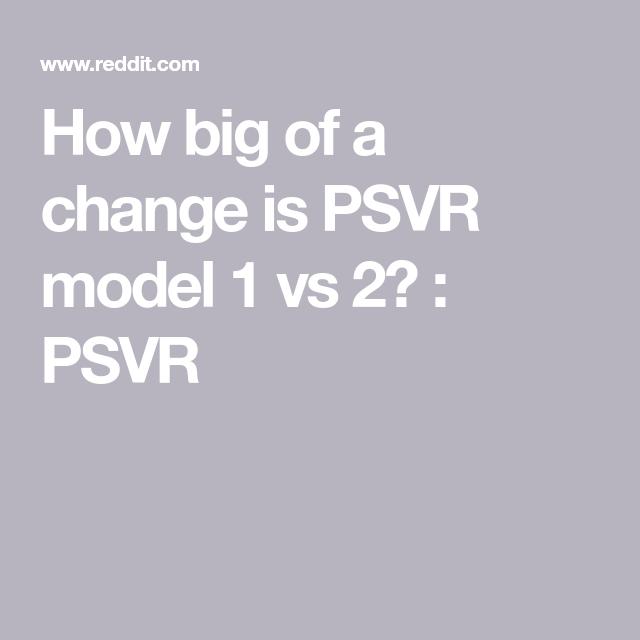 How big of a change is PSVR model 1 vs 2? PSVR Change