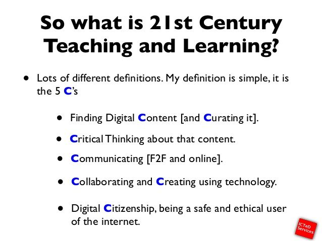 So what is 21st Century Teaching and Learning? • Lots of different definitions. My definition is simple, it is the 5 C's • F...