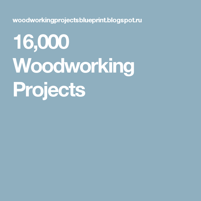16,000 Woodworking Projects