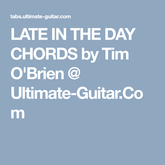 LATE IN THE DAY CHORDS by Tim O\'Brien @ Ultimate-Guitar.Com | Guitar ...