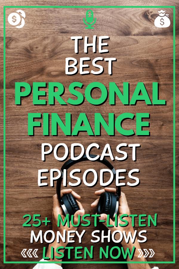 25 Best Personal Finance Podcast Episodes Must Listen Financial Advice Teach Finance Lea