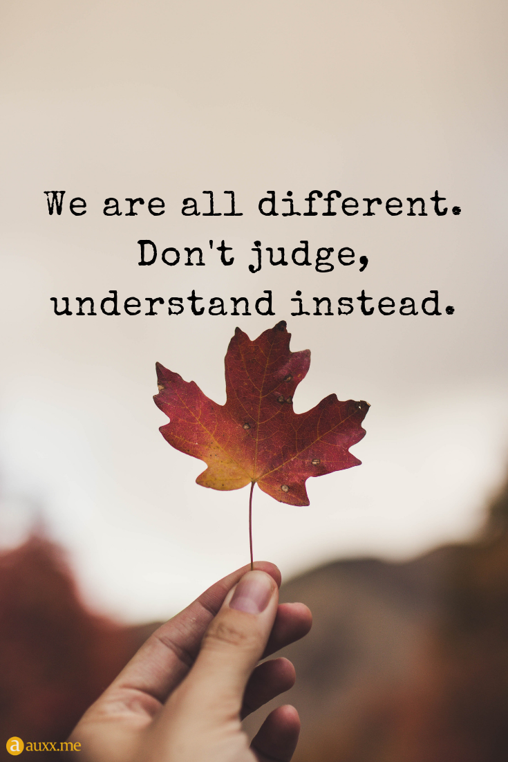 We Are All Different. Don't Judge, Understand Instead | Leaf ...