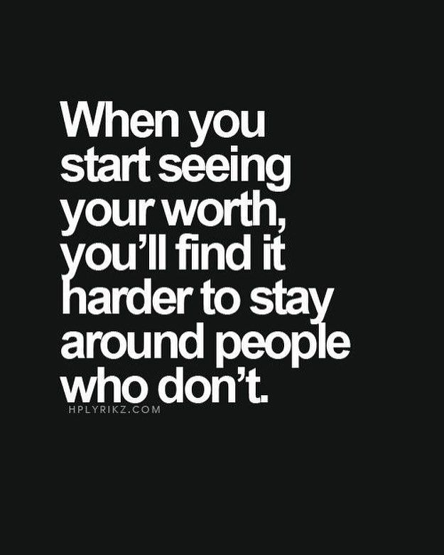 When you start seeing your worth.