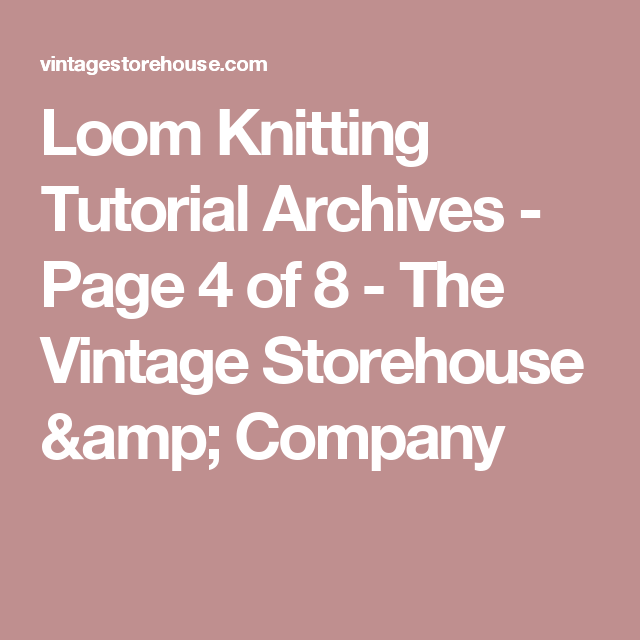 Loom Knitting Tutorial Archives Page 4 Of 8 The Vintage