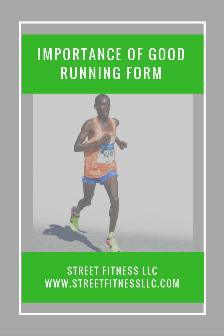 The Importance Of Good Running Form Street Fitness Llc Running Form Good Running Form Running