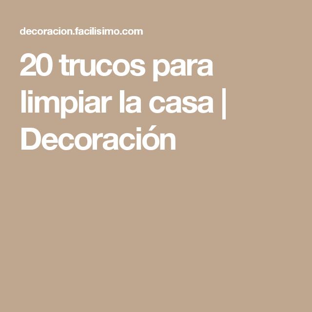 20 Trucos Para Limpiar La Casa Decoración Rutinas De Limpieza Trucos De Limpieza Limpiar La Casa