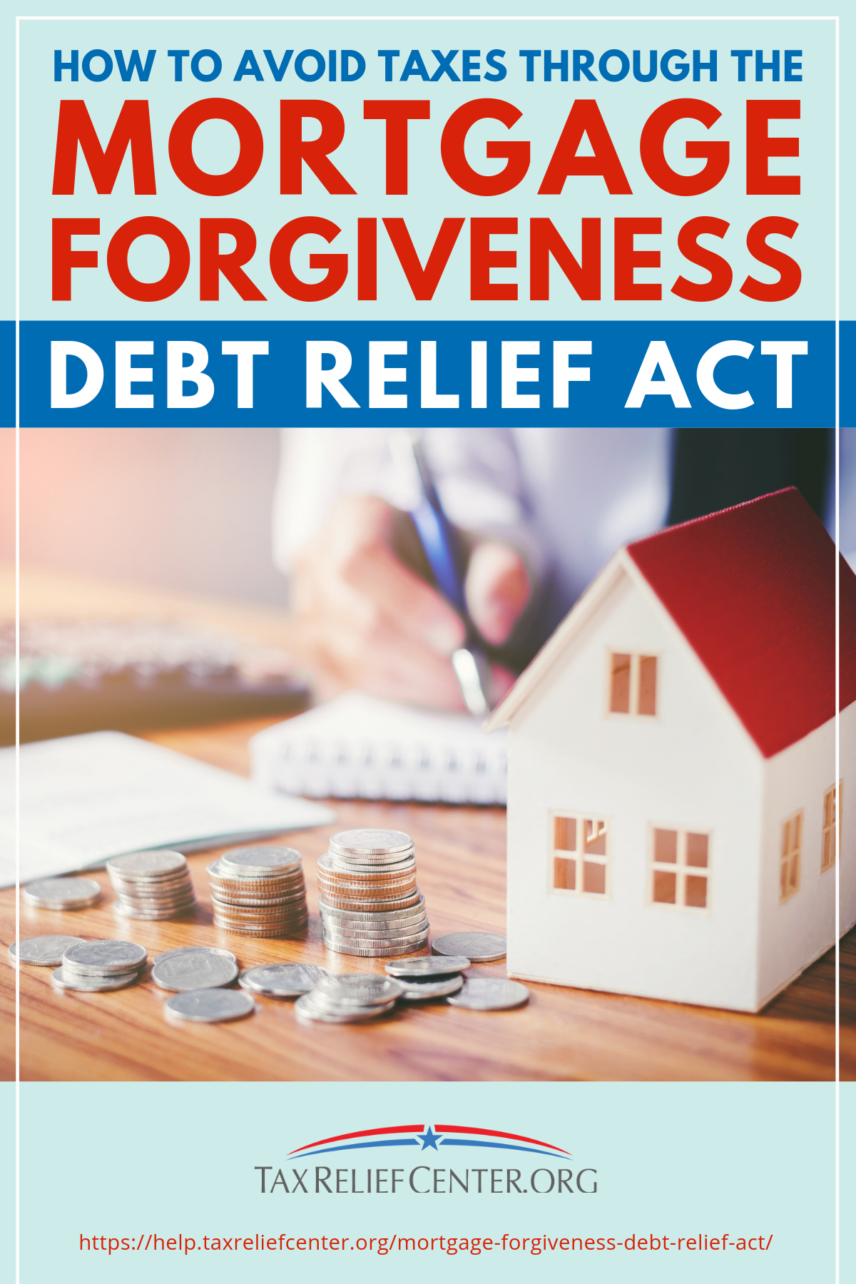 How To Avoid Taxes Through The Mortgage Forgiveness Debt Relief Act Debt Relief Credit Card Debt Relief Tax Debt